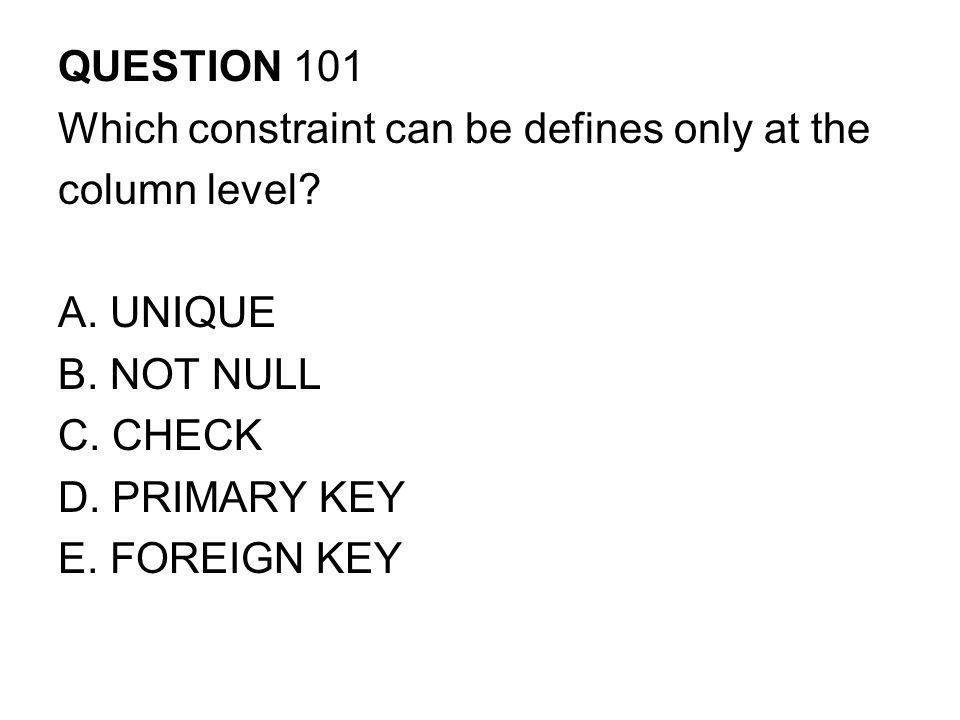 QUESTION 101 Which constraint can be defines only at the column level.