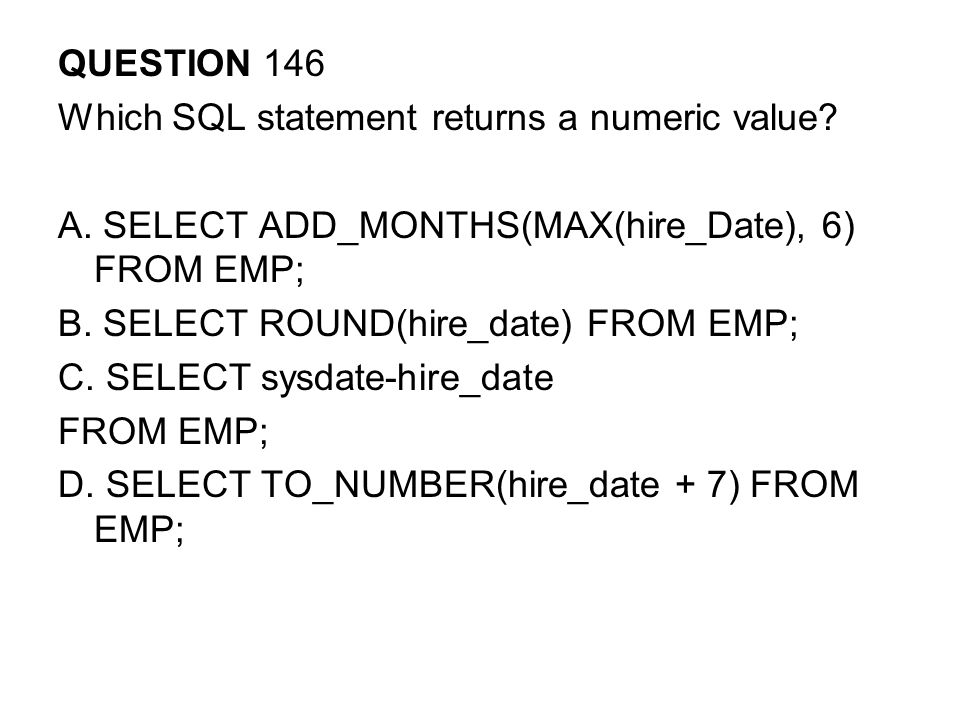 QUESTION 146 Which SQL statement returns a numeric value.