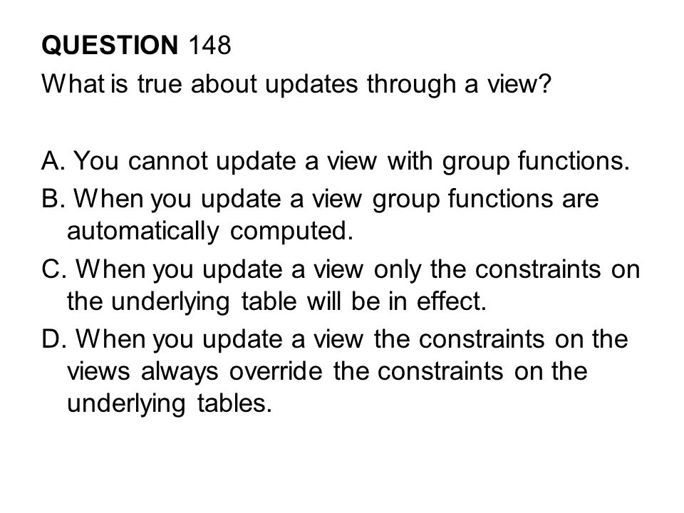 QUESTION 148 What is true about updates through a view.