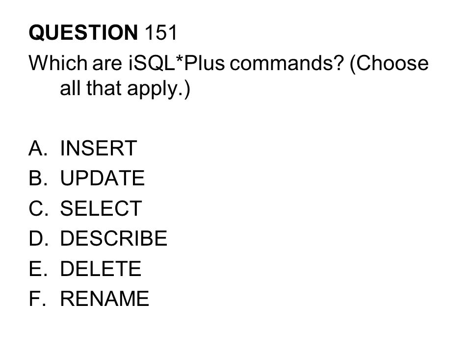 QUESTION 151 Which are iSQL*Plus commands.
