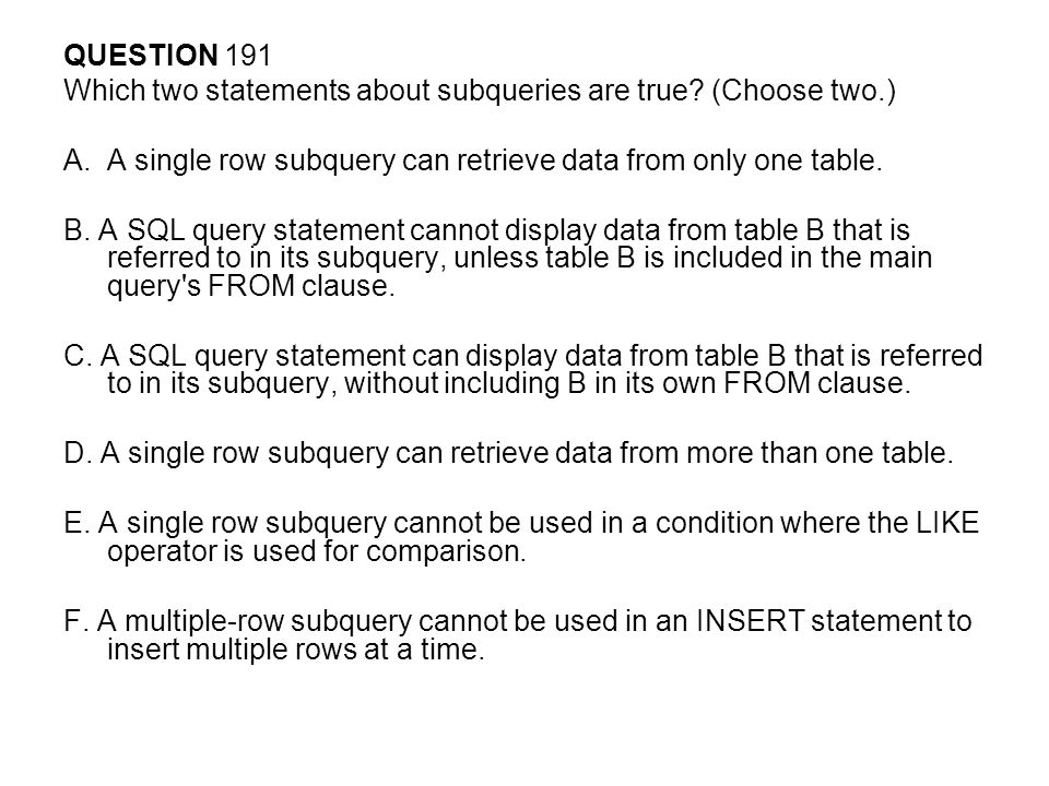 QUESTION 191 Which two statements about subqueries are true.