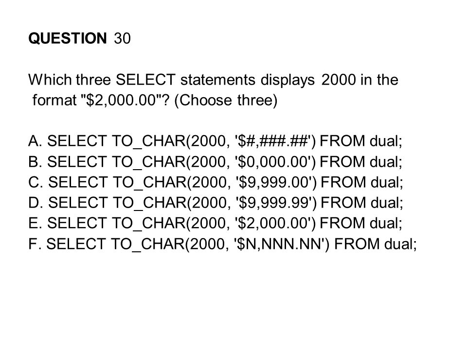 QUESTION 30 Which three SELECT statements displays 2000 in the format $2,000.00 .
