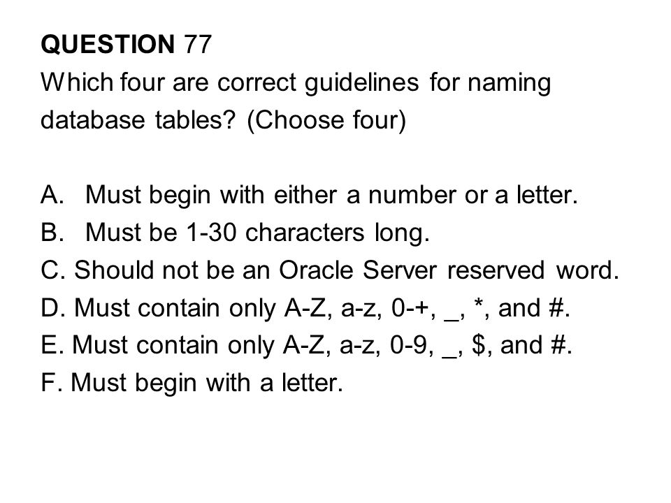 QUESTION 77 Which four are correct guidelines for naming database tables.