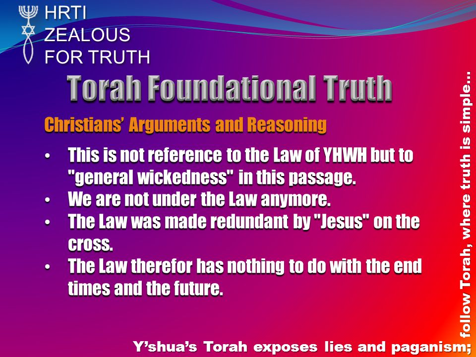 HRTIZEALOUS FOR TRUTH Y'shua's Torah exposes lies and paganism; follow Torah, where truth is simple… Christians' Arguments and Reasoning This is not r