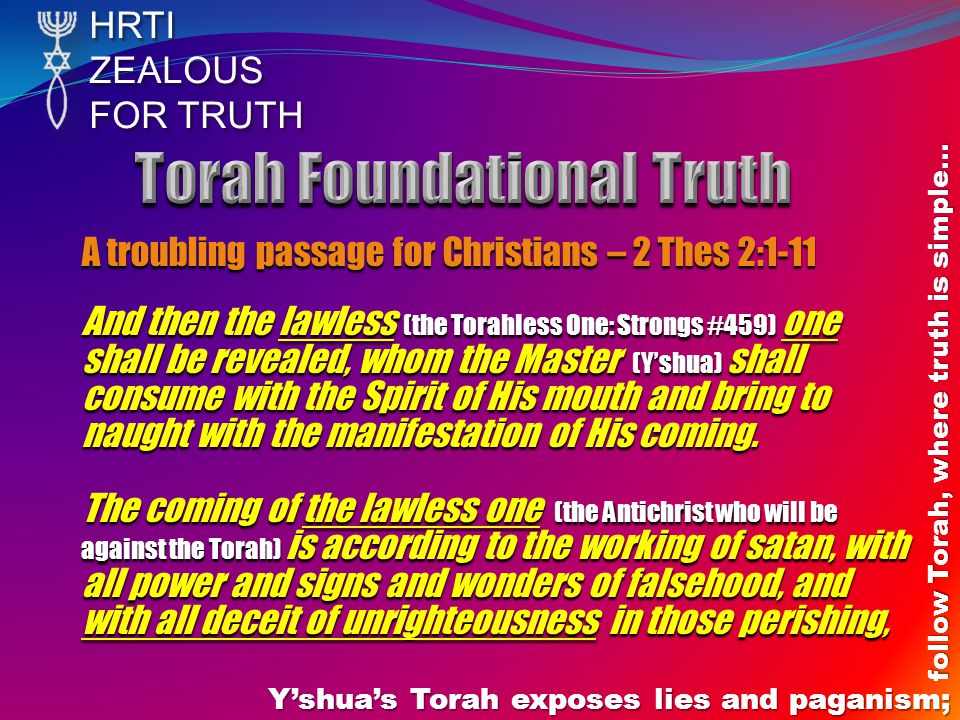 HRTIZEALOUS FOR TRUTH Y'shua's Torah exposes lies and paganism; follow Torah, where truth is simple… A troubling passage for Christians – 2 Thes 2:1-1