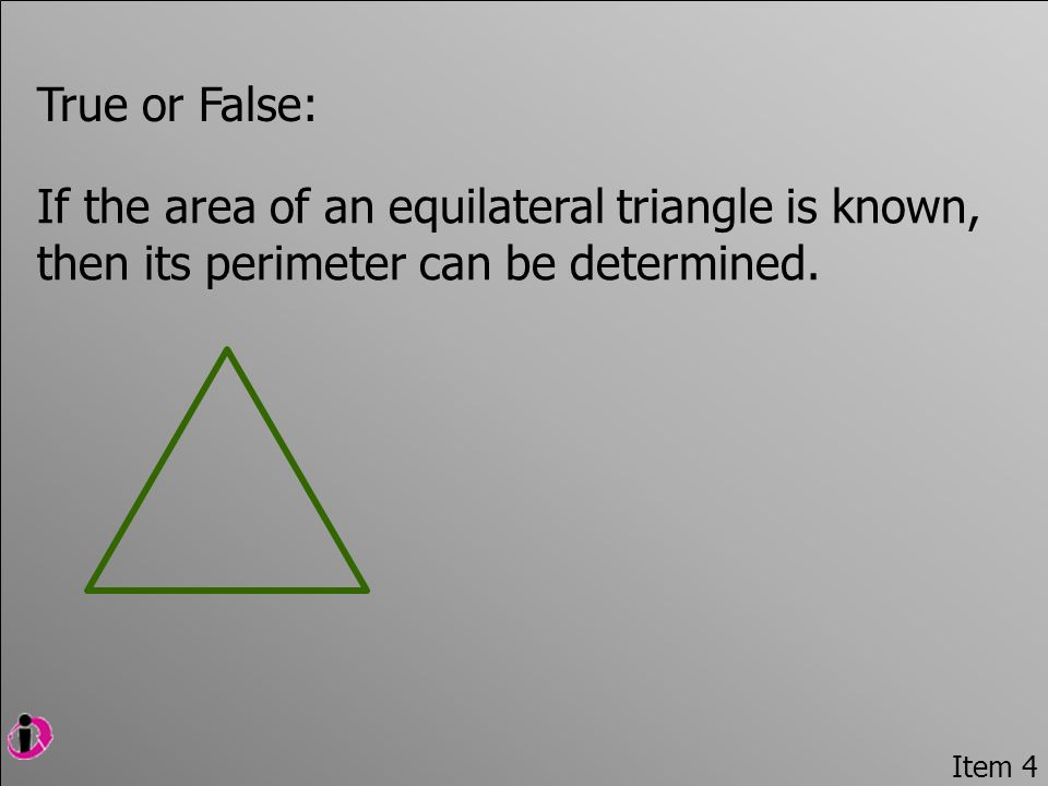 True or False: If the area of an equilateral triangle is known, then its perimeter can be determined.