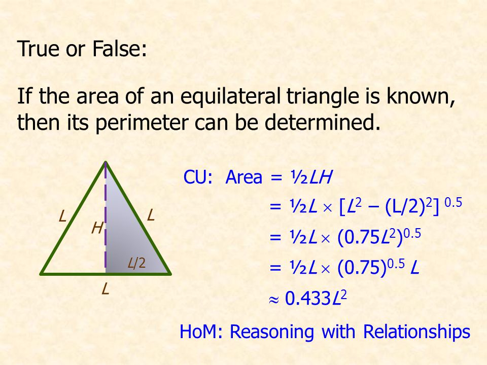 L/2 L True or False: If the area of an equilateral triangle is known, then its perimeter can be determined.
