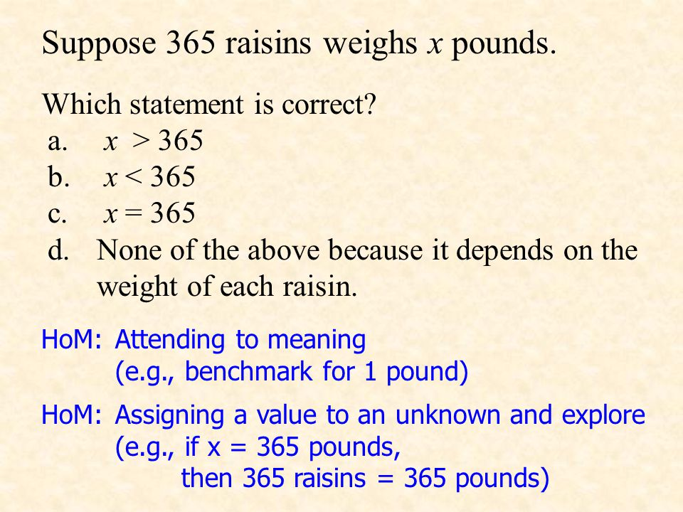 Suppose 365 raisins weighs x pounds. Which statement is correct.