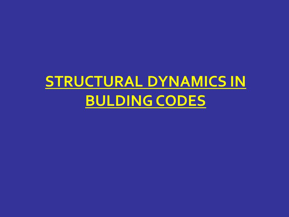 STRUCTURAL DYNAMICS IN BULDING CODES