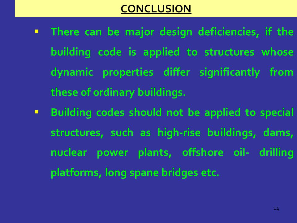 14  There can be major design deficiencies, if the building code is applied to structures whose dynamic properties differ significantly from these of ordinary buildings.