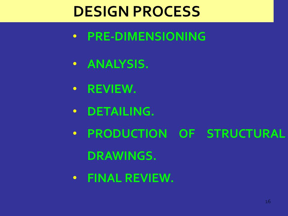 16 PRE-DIMENSIONING ANALYSIS.REVIEW. DETAILING. PRODUCTION OF STRUCTURAL DRAWINGS.