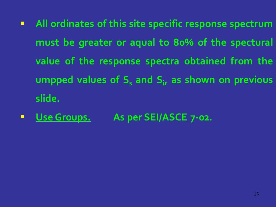 30  All ordinates of this site specific response spectrum must be greater or aqual to 80% of the spectural value of the response spectra obtained fro