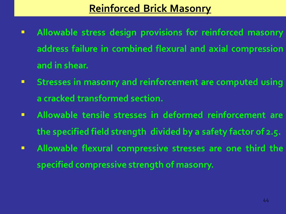44  Allowable stress design provisions for reinforced masonry address failure in combined flexural and axial compression and in shear.