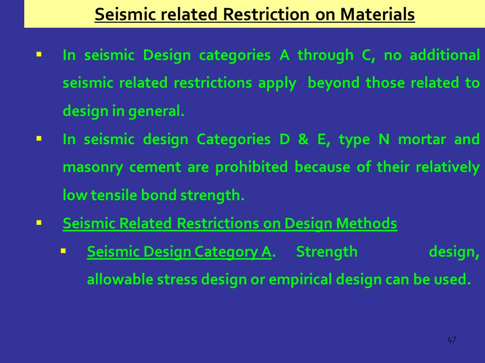 47  In seismic Design categories A through C, no additional seismic related restrictions apply beyond those related to design in general.  In seismi