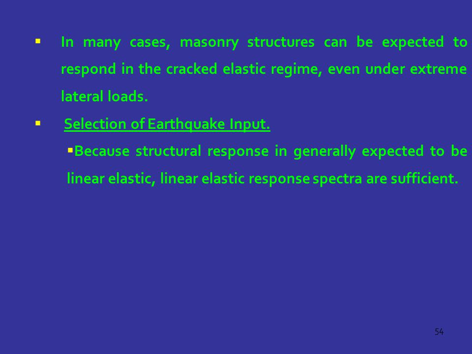 54  In many cases, masonry structures can be expected to respond in the cracked elastic regime, even under extreme lateral loads.  Selection of Eart