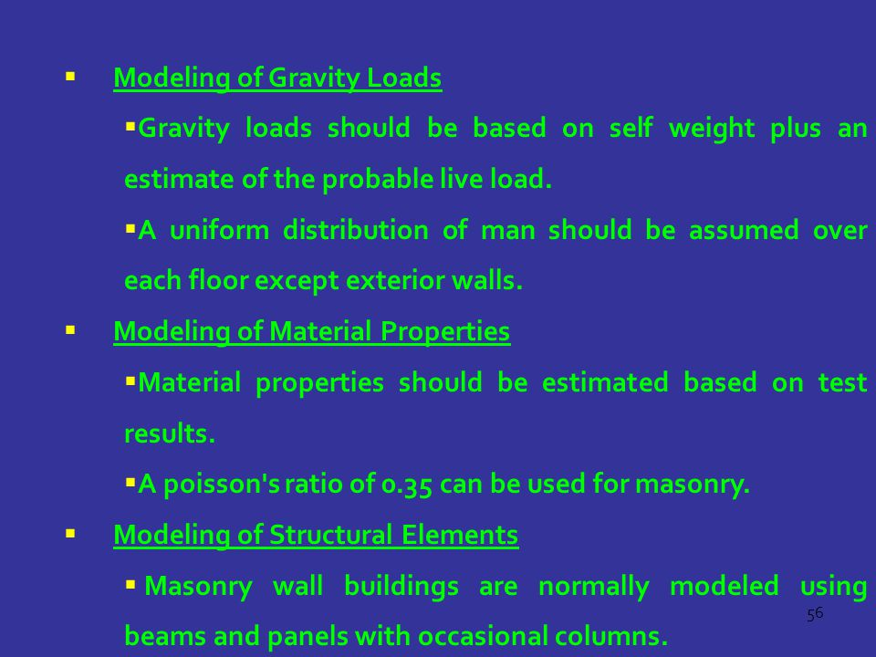56  Modeling of Gravity Loads  Gravity loads should be based on self weight plus an estimate of the probable live load.  A uniform distribution of