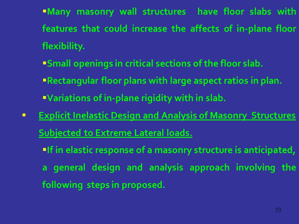 59  Many masonry wall structures have floor slabs with features that could increase the affects of in-plane floor flexibility.