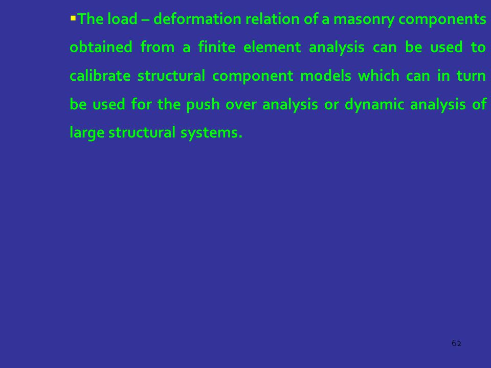 62  The load – deformation relation of a masonry components obtained from a finite element analysis can be used to calibrate structural component mod