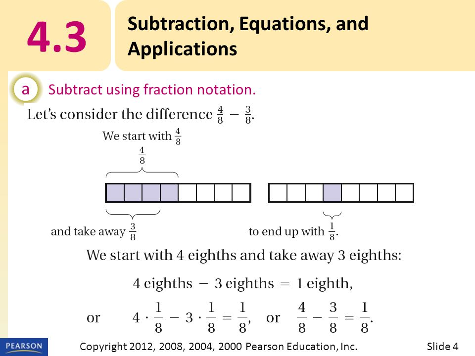 4.3 Subtraction, Equations, and Applications a Subtract using fraction notation.