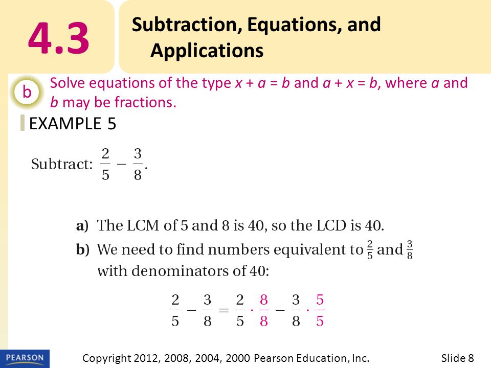 EXAMPLE 4.3 Subtraction, Equations, and Applications b Solve equations of the type x + a = b and a + x = b, where a and b may be fractions.