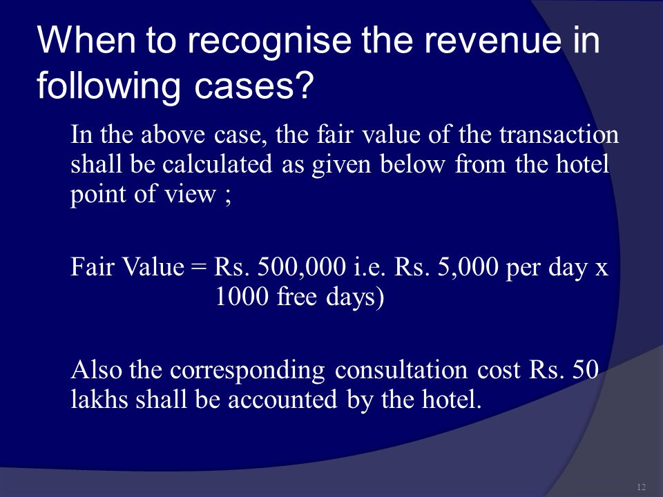 When to recognise the revenue in following cases? In the above case, the fair value of the transaction shall be calculated as given below from the hot