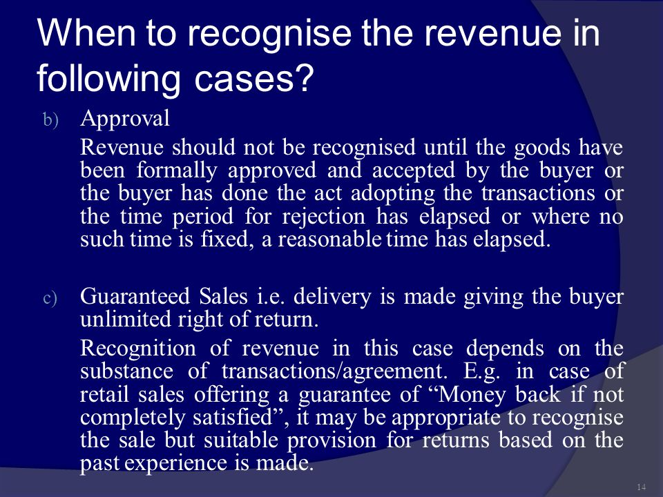 When to recognise the revenue in following cases? b) Approval Revenue should not be recognised until the goods have been formally approved and accepte