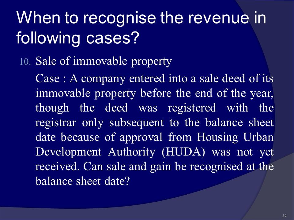 When to recognise the revenue in following cases? 10. Sale of immovable property Case : A company entered into a sale deed of its immovable property b