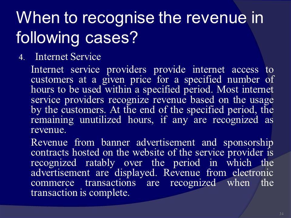 When to recognise the revenue in following cases? 4. Internet Service Internet service providers provide internet access to customers at a given price
