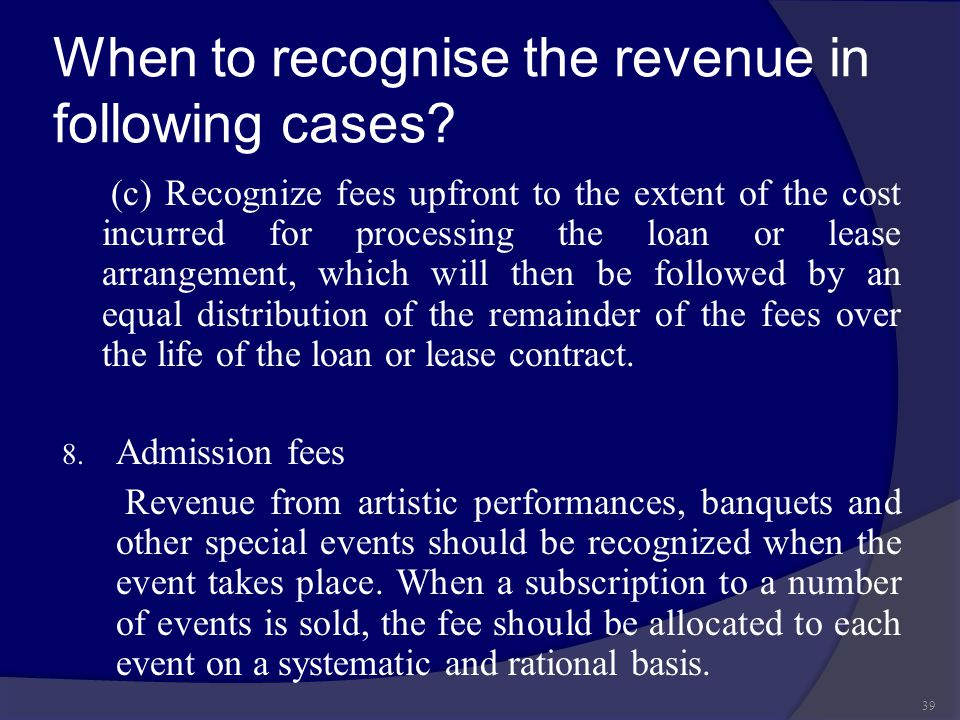 When to recognise the revenue in following cases? (c) Recognize fees upfront to the extent of the cost incurred for processing the loan or lease arran