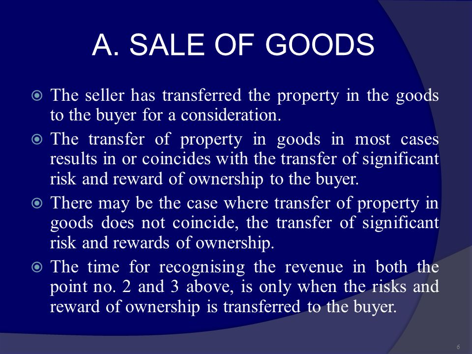A. SALE OF GOODS  The seller has transferred the property in the goods to the buyer for a consideration.  The transfer of property in goods in most