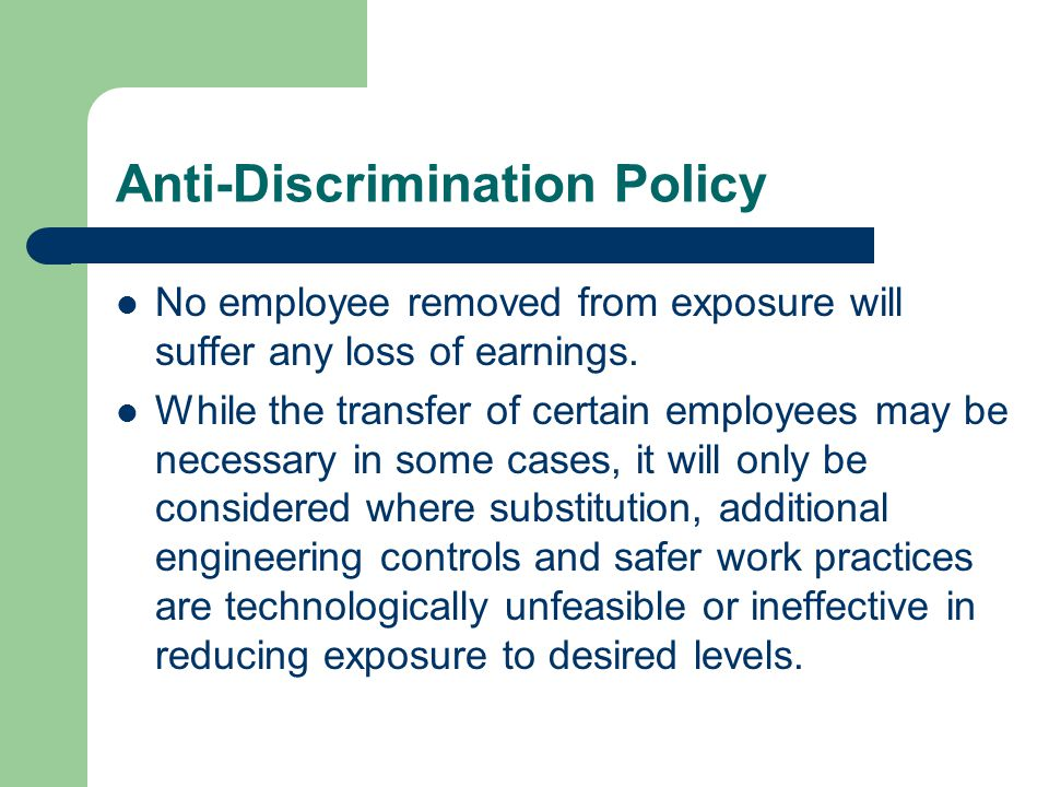 Anti-Discrimination Policy No employee removed from exposure will suffer any loss of earnings.