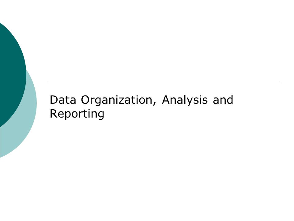 Data Organization, Analysis and Reporting