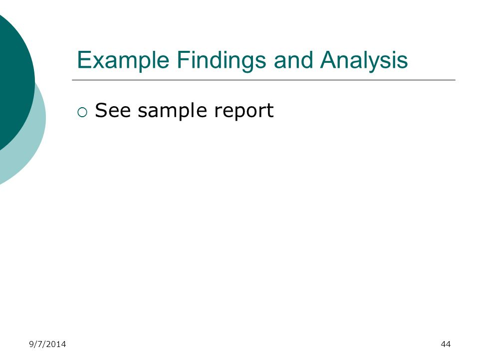 9/7/2014 Example Findings and Analysis  See sample report 44