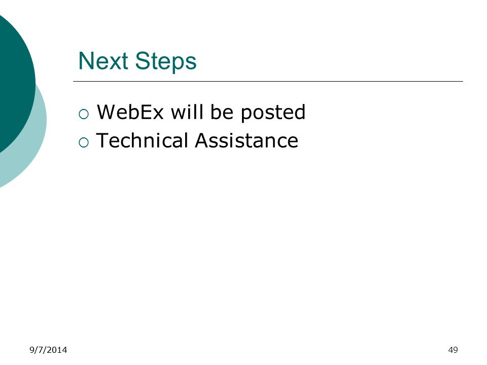 9/7/2014 Next Steps  WebEx will be posted  Technical Assistance 9/7/201449