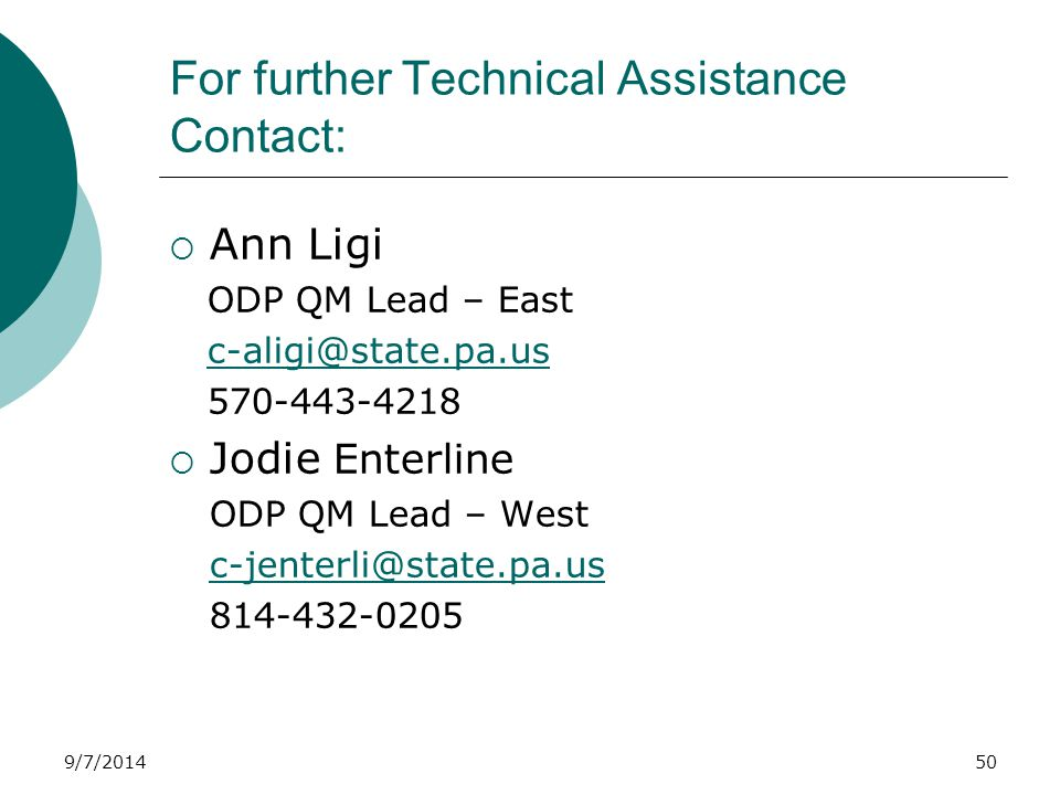 9/7/2014 For further Technical Assistance Contact:  Ann Ligi ODP QM Lead – East c-aligi@state.pa.us 570-443-4218  Jodie Enterline ODP QM Lead – West c-jenterli@state.pa.us 814-432-0205 50