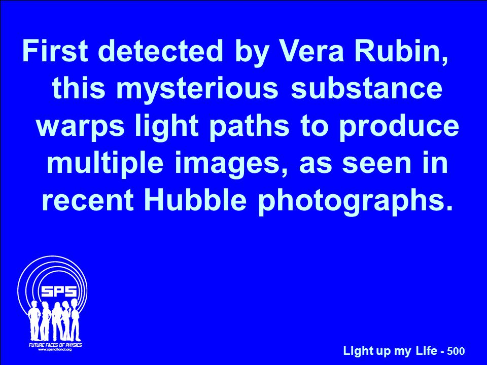 First detected by Vera Rubin, this mysterious substance warps light paths to produce multiple images, as seen in recent Hubble photographs.