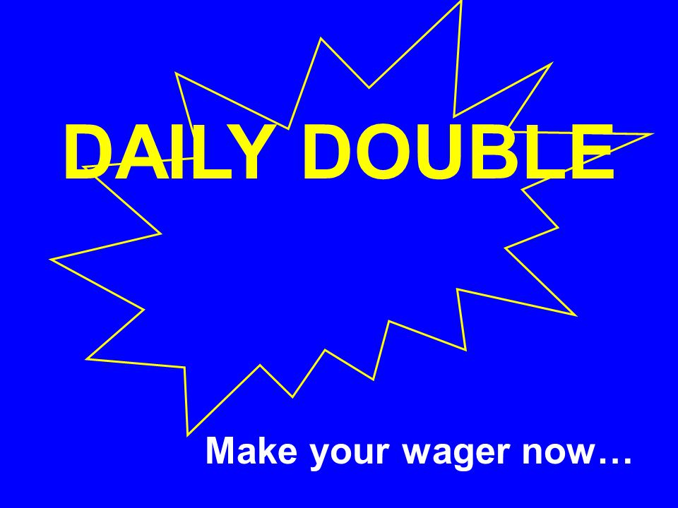 DAILY DOUBLE Make your wager now…