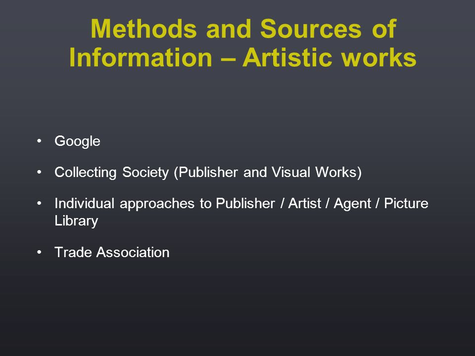 Google Collecting Society (Publisher and Visual Works) Individual approaches to Publisher / Artist / Agent / Picture Library Trade Association Methods and Sources of Information – Artistic works