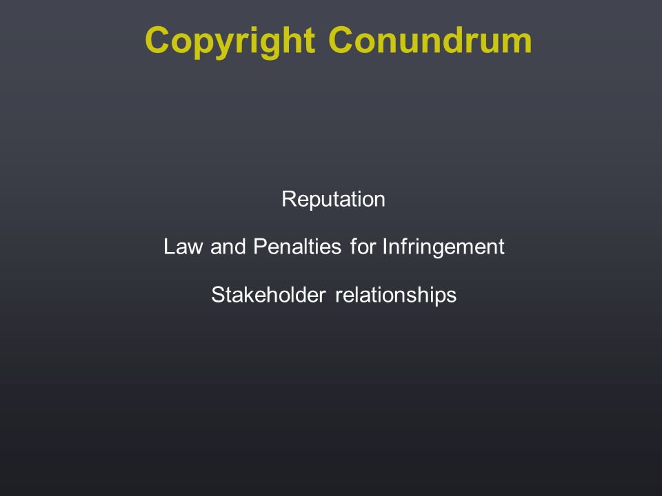 Copyright Conundrum Reputation Law and Penalties for Infringement Stakeholder relationships