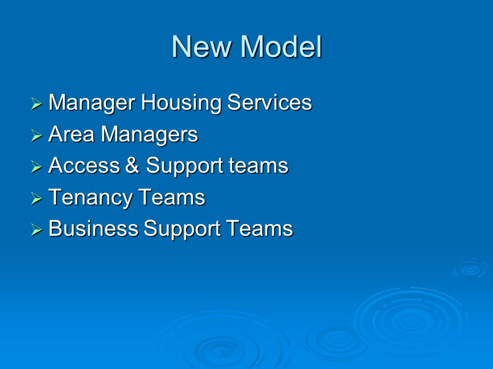 New Model  Manager Housing Services  Area Managers  Access & Support teams  Tenancy Teams  Business Support Teams