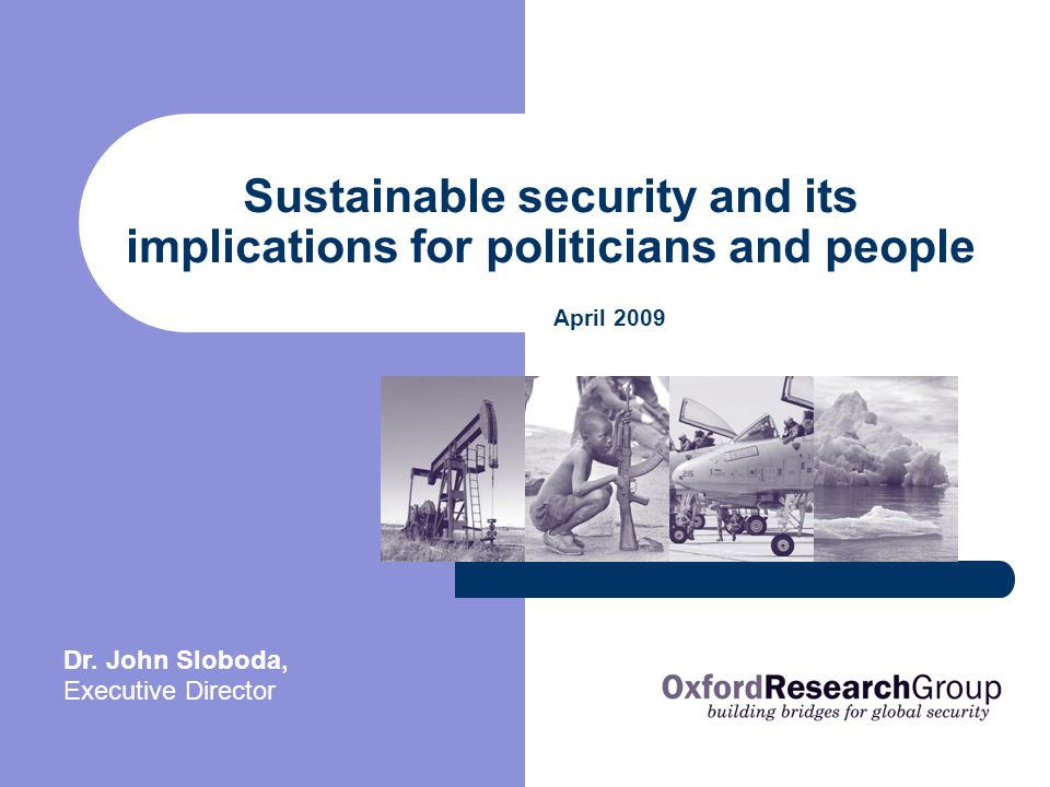 Sustainable security and its implications for politicians and people April 2009 Dr.