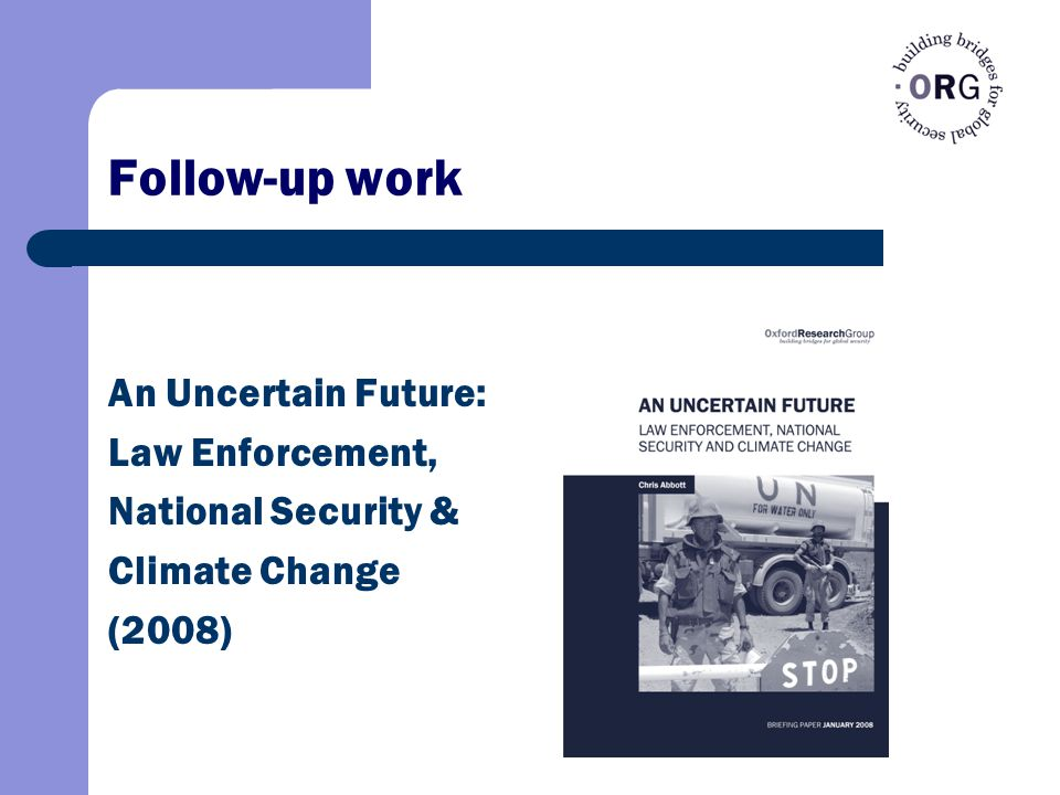 Follow-up work An Uncertain Future: Law Enforcement, National Security & Climate Change (2008)