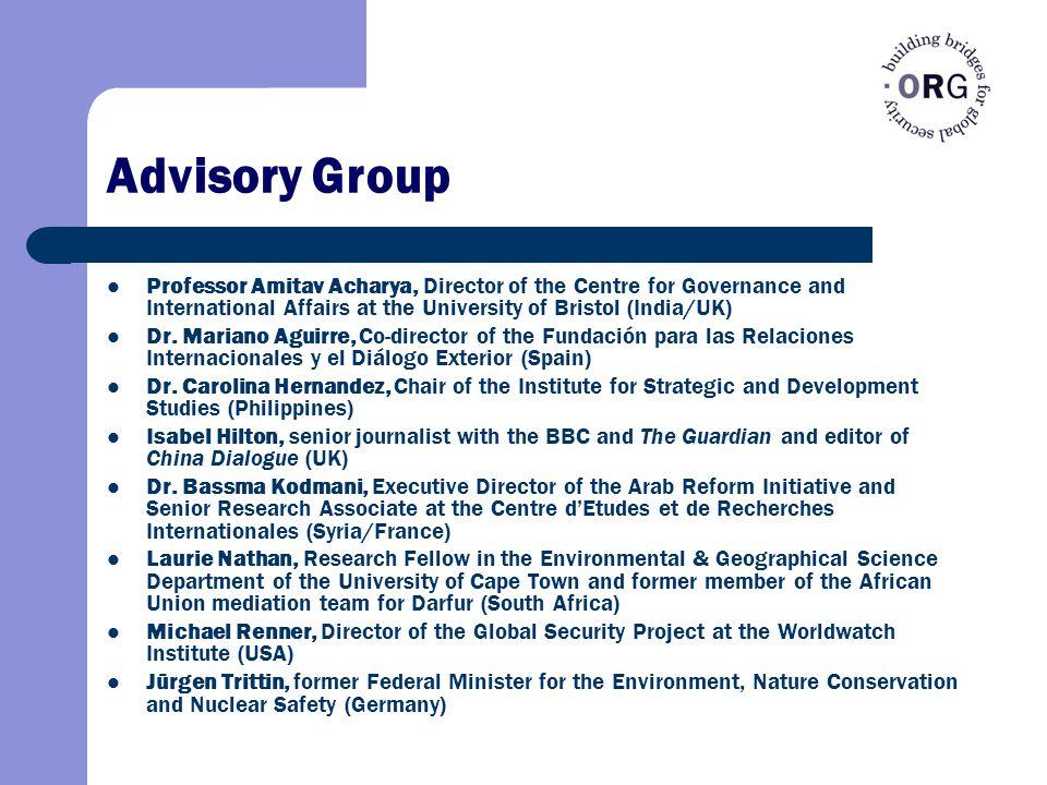 Advisory Group Professor Amitav Acharya, Director of the Centre for Governance and International Affairs at the University of Bristol (India/UK) Dr. M