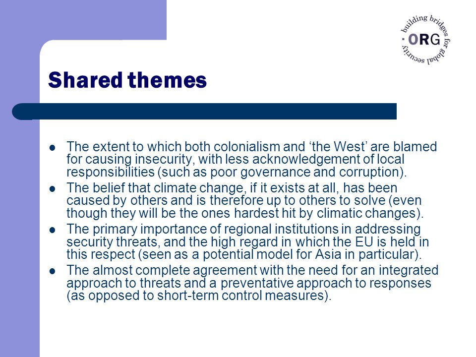Shared themes The extent to which both colonialism and 'the West' are blamed for causing insecurity, with less acknowledgement of local responsibilities (such as poor governance and corruption).