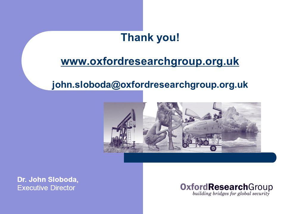 Thank you! www.oxfordresearchgroup.org.uk john.sloboda@oxfordresearchgroup.org.uk www.oxfordresearchgroup.org.uk Dr. John Sloboda, Executive Director