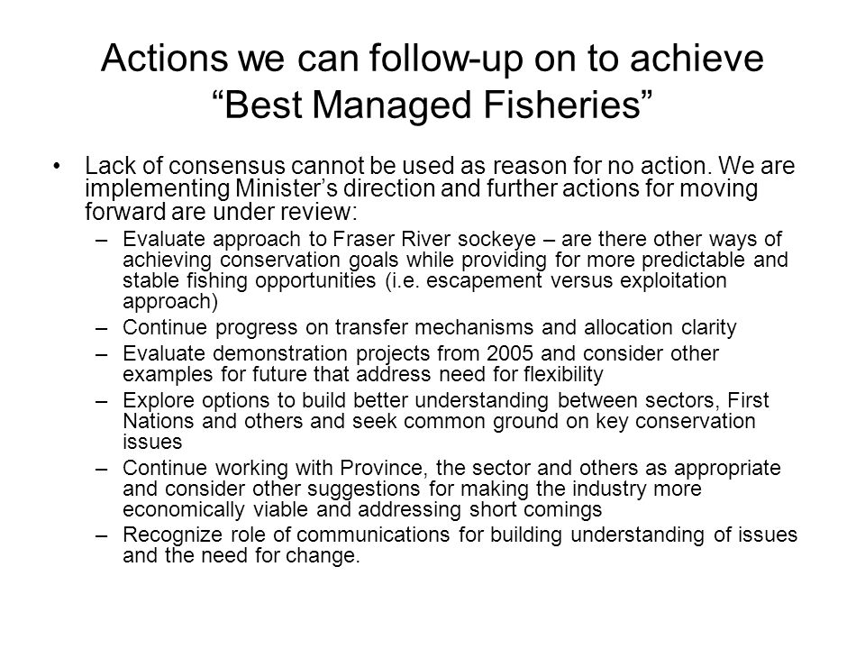 Actions we can follow-up on to achieve Best Managed Fisheries Lack of consensus cannot be used as reason for no action.