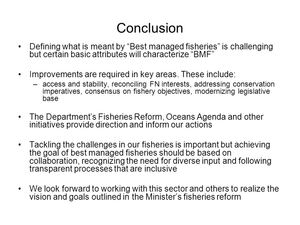 Conclusion Defining what is meant by Best managed fisheries is challenging but certain basic attributes will characterize BMF Improvements are required in key areas.