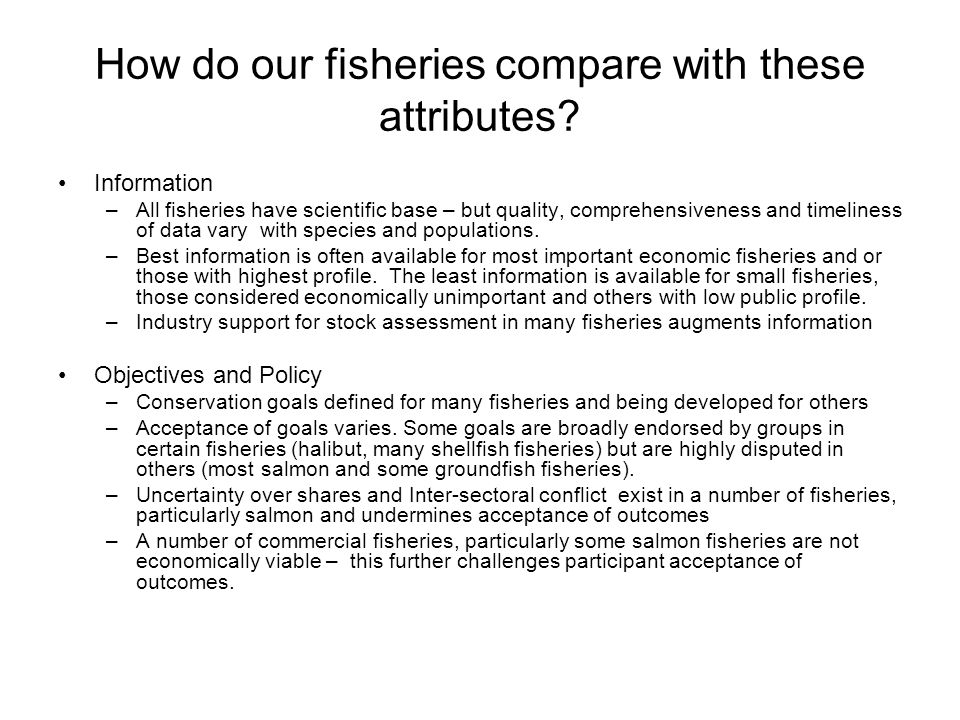 How do our fisheries compare with these attributes? Information –All fisheries have scientific base – but quality, comprehensiveness and timeliness of