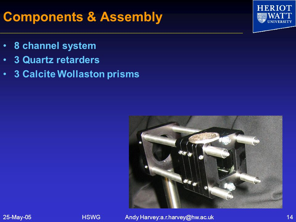 HSWG Andy Harvey:a.r.harvey@hw.ac.uk25-May-0514 Components & Assembly 8 channel system 3 Quartz retarders 3 Calcite Wollaston prisms