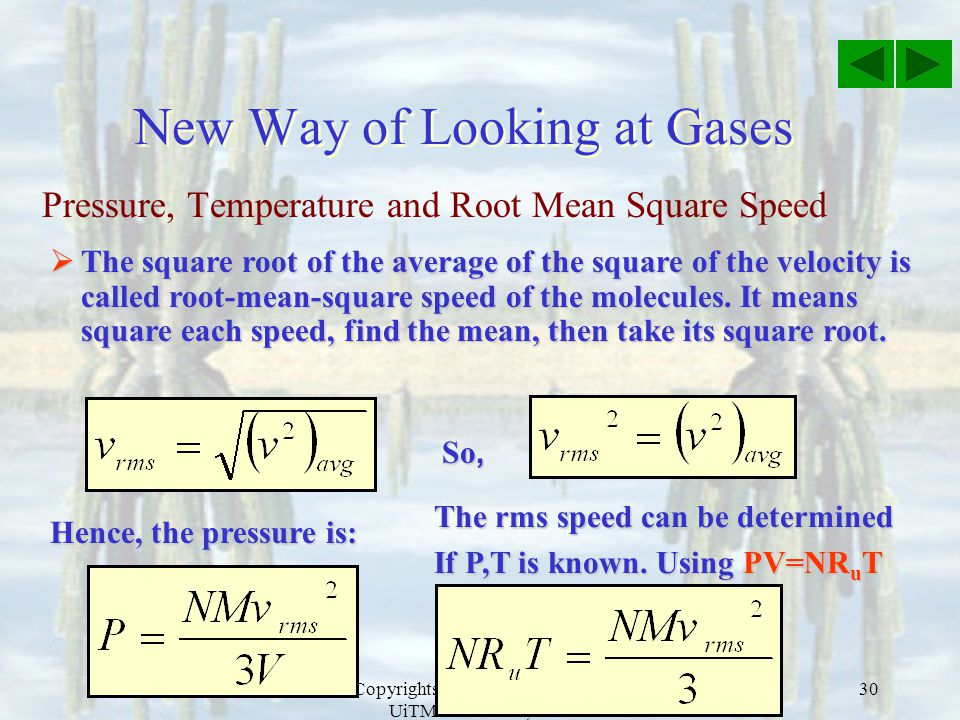 Copyrights DR JJ, ASERG, FSG, UiTM Shah Alam, 2005 30 Pressure, Temperature and Root Mean Square Speed New Way of Looking at Gases  The square root o